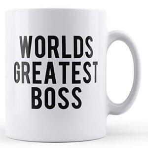 The Worlds Greatest Boss – Printed Mug