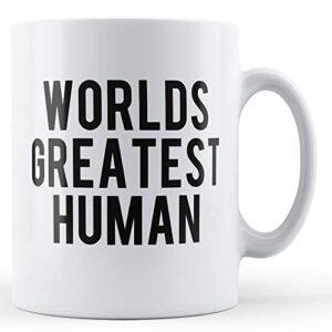 The Worlds Greatest Human – Printed Mug