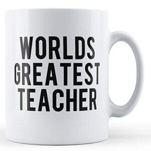 The Worlds Greatest Teacher – Printed Mug