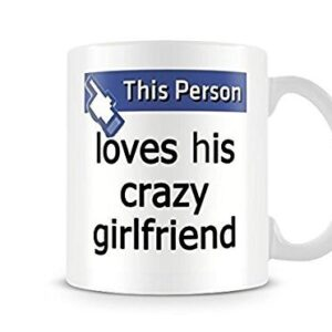 This Person Loves His Crazy Girlfriend – Printed Mug