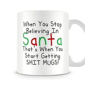 When You Stop Believing In Santa Get Sh** Mugs – Printed Mug