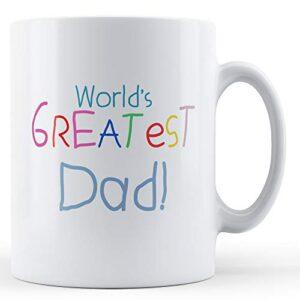 Worlds Greatest Dad – Printed Mug