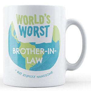 World's Worst Brother-In-Law – Printed Mug