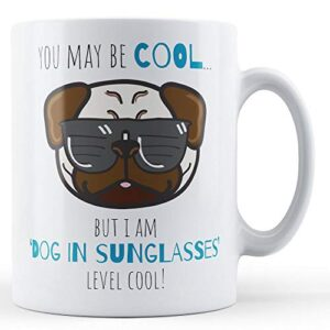 You May Be Cool, But I Am 'dog In Sunglasses' Level Cool! – Printed Mug