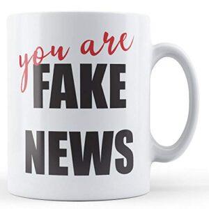 You Are Fake News – Printed Mug