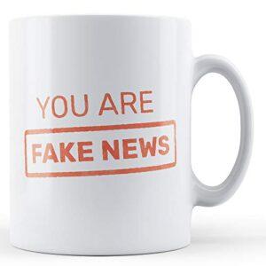 You are Fake News Stamp – Printed Mug