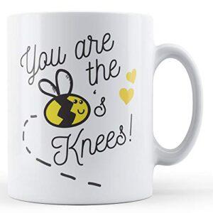 You Are The Bees Knees! – Printed Mug