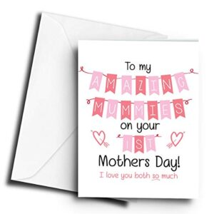to My Amazing Mummies on Your 1st Mothers Day! (Pink) – A5 Greetings Card